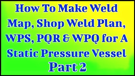 How To Make Weld Map, Shop Weld Plan, WPS, PQR & WPQ for A Static Pressure Vessel (Part-2)