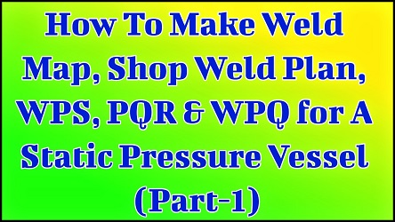 How To Make Weld Map, Shop Weld Plan, WPS, PQR & WPQ for A Static Pressure Vessel (Part-1)